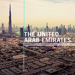 The United Arab Emirates: Power, Politics & Policymaking.